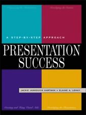 Presentation Success: A Step-by-Step Approach Jankovich, Jackie, LeMay, Elaine