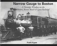 Narrow Gauge to BOSTON: A Nostalgic Window on the Boston, Revere Beach & Lynn RR