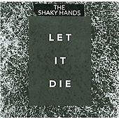 The Shaky Hands - Let It Die (2009)  CD  NEW/SEALED  SPEEDYPOST