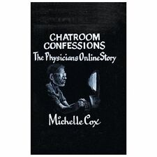 Chatroom Confessions : The Physicians Online Story by Michelle Cox (2013,...