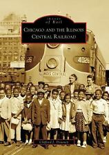 Images of Rail Ser.: Chicago and the Illinois Central Railroad by Clifford J....