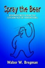 Spray the Bear: Reminiscences From the Golden Age of Advertising, Bregman, Walte