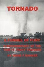 Tornado : A Funnel of Fury by Irene F. Bakker (2011, Paperback)