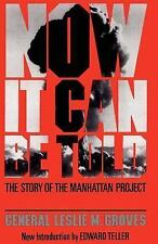 Now It Can Be Told : The Story of the Manhattan Project by Leslie R. Groves...