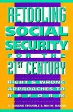 Retooling Social Security for the 21st Century: Right and Wrong Approaches to Re