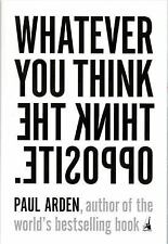 Whatever You Think, Think the Opposite by Paul Arden (2006, Paperback)