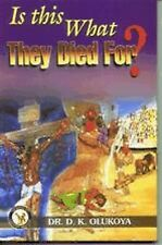 Is This What They Died For? by Dr. D. K. Olukoya