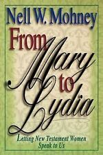From Mary to Lydia : Letting New Testament Women Speak to Us by Nell Mohney...