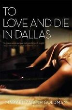 Goldman, Mary Elizabeth To Love and Die in Dallas Very Good Book