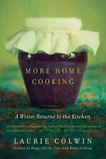 More Home Cooking : A Writer Returns to the Kitchen by Laurie Colwin (2014,...