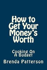How to Get Your Money's Worth : Cooking on a Budget by Brenda Patterson...