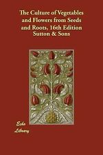 The Culture of Vegetables and Flowers from Seed and Roots by Sutton and Sons...