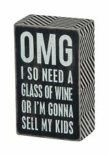 """"""" OMG I SO NEED A GLASS OF WINE OR I'M GONNA SELL MY KIDS """"  Box Sign  Humor PBK"""
