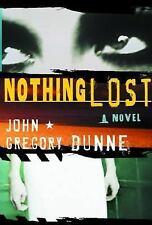 Nothing Lost by John Gregory Dunne (2004, Hardcover) First Edition