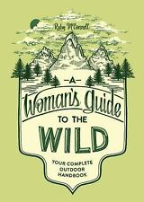 A Woman's Guide to the Wild : Your Complete Outdoor Handbook by Ruby...