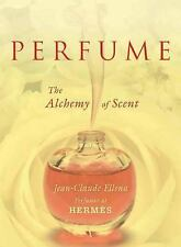 Perfume : The Alchemy of Scent by Jean-Claude Ellena (2011, Hardcover)