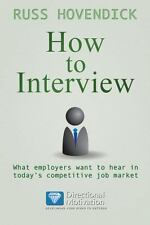 How to Interview: What Employers Want to Hear in Today's Competitive Job Market