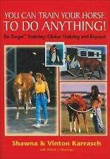 You Can Train Your Horse to Do Anything! : On Target Training--Clicker...