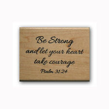 Be Strong - let your heart take courage Mounted Christian rubber stamp #23