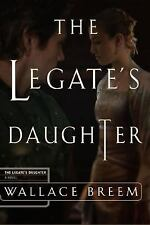 The Legate's Daughter, , Breem, Wallace, Very Good, 2004-03-09,