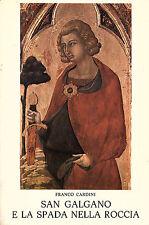 San Galgano e la spada nella roccia. F. Cardini. Cantagalli 1982 * STO.3