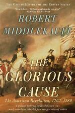 The Glorious Cause: The American Revolution, 1763-1789 by Robert Middlekauff HB
