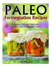 Paleo Fermentation Recipes : 50 Simple, Easy and Delicious Recipes Entire...