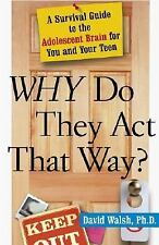 WHY Do They Act That Way?: A Survival Guide to the Adolescent Brain for You an..
