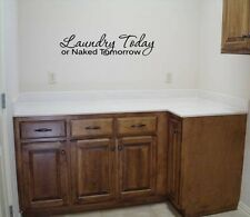 LAUNDRY TODAY OR NAKED TOMORROW WALL QUOTE DECAL VINYL WORDS STICKER ROOM WASH