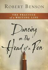 Dancing on the Head of a Pen: The Practice of a Writing Life by Benson, Robert