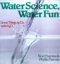 Water Science, Water Fun : Great Things to Do with H2O by Noel Fiarotta and...