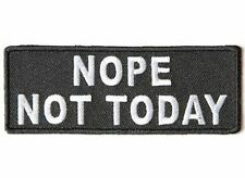 NOPE NOT TODAY Funny Embroidered Motorcycle MC Club Biker Vest Patch PAT-3668