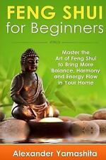 Feng Shui for Beginners : Master the Art of Feng Shui to Bring in Your Home...