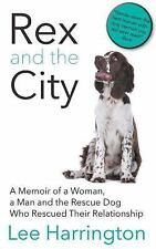 Rex and the City : A Memoir of a Woman, a Man and the Rescue Dog Who Rescued...