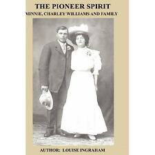The Pioneer Spirit Of Minnie, Charley Williams and Family by Louise Ingraham...