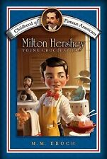 Milton Hershey: Young Chocolatier (Childhood of Famous Americans) Eboch, M.M. P