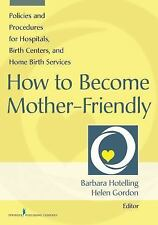 How to Become Mother-Friendly: Policies & Procedures for Hospitals, Birth Center