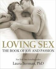 Loving Sex : The lovers' guide to joy and Passion by Laura Berman and Dorling...