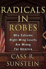 Radicals in Robes: Why Extreme Right-Wing Courts Are Wrong for America Sunstein