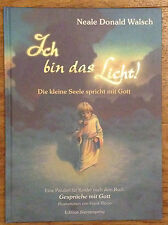 ICH BIN DAS LICHT Die kleine Seele spricht mit Gott Neale Donald Walsch 1999
