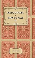 Bridge Whist - How to Play It - with Full Direction, Numerous Examples,...