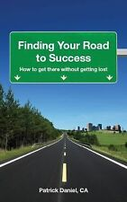Finding Your Road to Success : How to get there without getting Lost by...