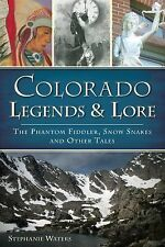 Colorado Legends and Lore : The Phantom Fiddler, Snow Snakes and Other Tales...