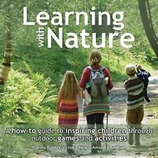 Learning with Nature: A How-to Guide to Inspiring Children Through Outdoor...