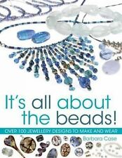 All About Beads: Over 100 Jewellery Designs to Make and Wear, Barbara Case - Pap
