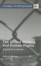 The United Nations and Human Rights: A guide for a new era (Global Institutions