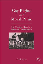 Gay Rights and Moral Panic: The Origins of America's Debate on Homosexuality, Fe