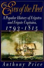 The Eyes of the Fleet: A Popular History of Frigates and Frigate Captains 1793-1