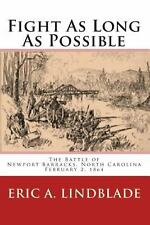 Fight As Long As Possible : The Battle of Newport Barracks, North Carolina,...