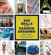 200 Skills Every Fashion Designer Must Have: The Indispensable Guide to Building